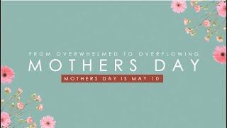 Mothers' Day: From Overwhelmed to Overflowing CVCHURCH Online 05.10.20 930am