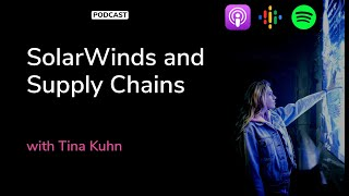 SolarWinds and Supply Chains with Tina Kuhn | The Cybrary Podcast Ep. 57