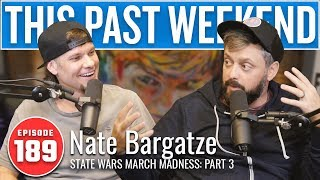 State Wars March Madness Pt 3 w/ Nate Bargatze | This Past Weekend #189