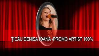 ȚICĂU DENISA IOANA  PROMO ARTIST 100%