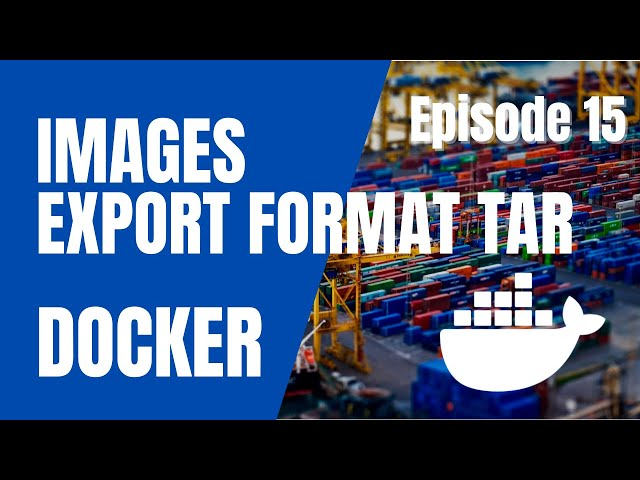 DOCKER - 15. SAUVEGARDER UNE IMAGE EN FICHIER TAR