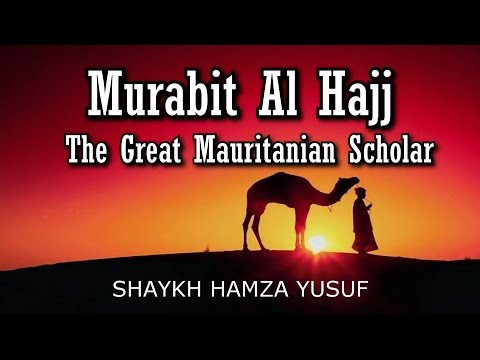 Murabit Al Hajj - The Great Mauritanian Scholar - Shaykh Hamza Yusuf