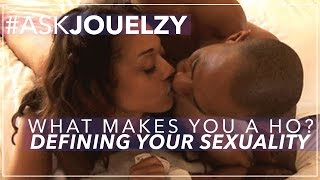 #AskJouelzy: What Makes a Hoe? Defining Your Sexuality | Jouelzy