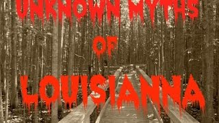 THE UNKNOWN MYTHS OF LOUISIANNA