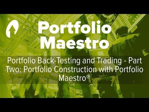 Portfolio Back-Testing and Trading - Part Two: Portfolio Construction with Portfolio Maestro®
