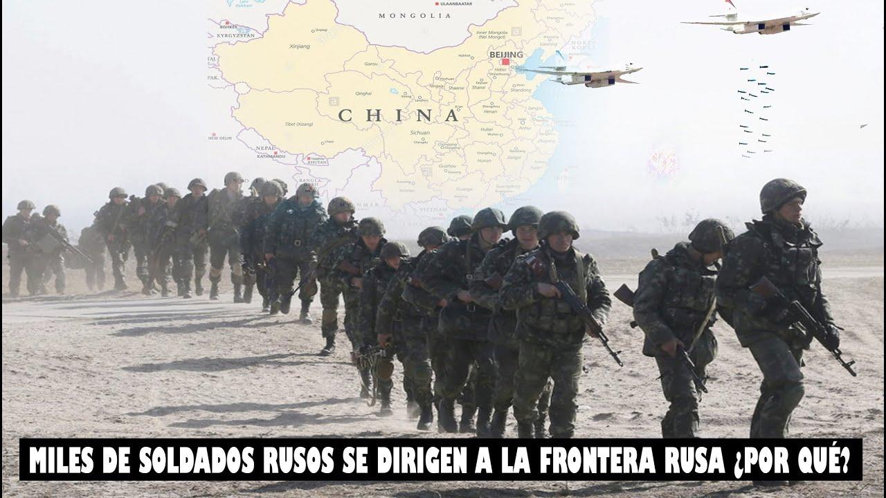 ALERTA: ¿NUEVO CONFLICTO ? RUSIA ESTA ENVIANDO MILES DE SUS SOLDADOS A LA FRONTERA CON CHINA,