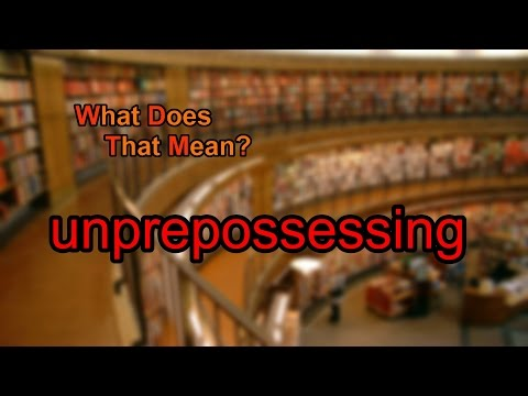 What does unprepossessing mean?