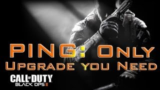 Black Ops 2- PING:Only Upgrade You Need!