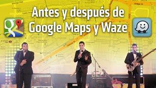 Antes y después de Google Maps y Waze