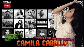 Camila Cabello comprada por Republic Records? y mas