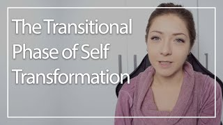 The Transitional Phase of Self Transformation