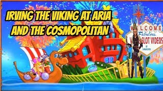 IRVING THE VIKING SLOT LIVE PLAY AT ARIA AND COSMO