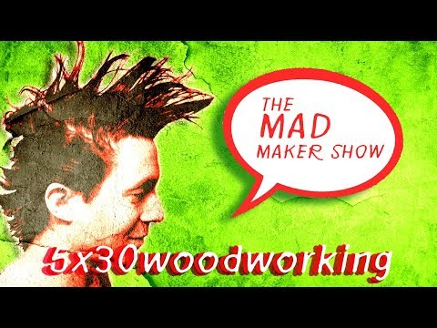 Ep21 The Mad Maker Show (Julian Martinez II) of 5x30woodworking
