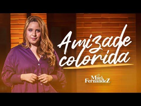 Mari Fernandez – Amizade Colorida