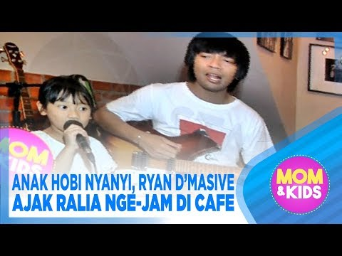 ANAK HOBI NYANYI, RYAN D'MASIVE AJAK RALIA NGE-JAM DI CAFE - MOM & KIDS - STARPRO