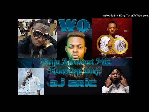 Official New Naija Afrobeat Mix Nonstop 2017( BY DJ ERIC ) FT OLAMIDE & DAVIDO & TEKNO & RUNTOWN & T