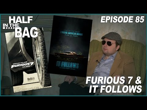 Half in the Bag: Furious 7 and It Follows