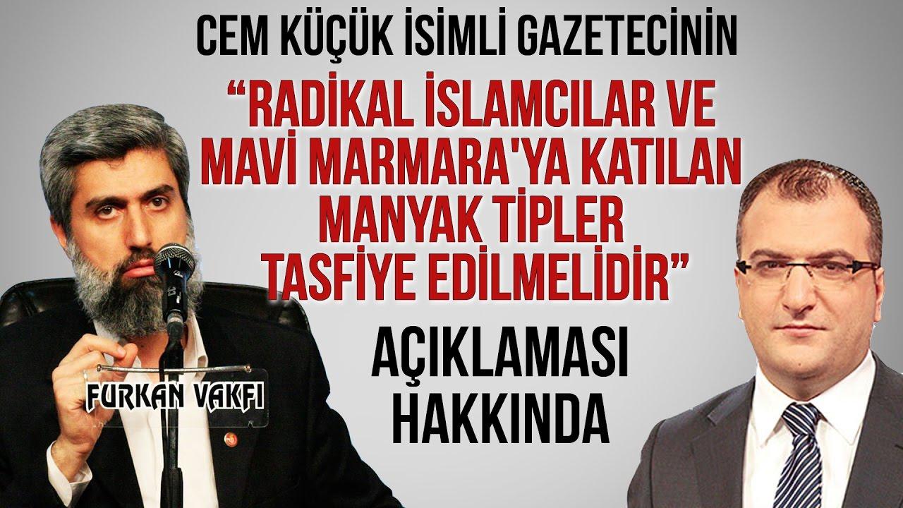 Cem Küçük: Radikal İslamcılar ve Mavi Marmara'ya katılan manyak tipler tasfiye edilmelidir.