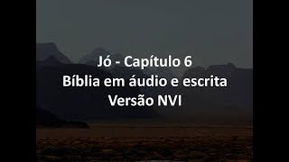 Jó Capítulo 6   Bíblia em áudio e escrita   Versão NVI