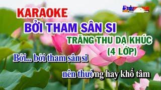 KARAOKE BỞI THAM SÂN SI TRĂNG THU DẠ KHÚC 4 LỚP // TIỂU PHƯƠNG