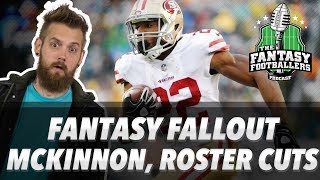 Fantasy Football 2018 - Fantasy Fallout: McKinnon, Lev, Cuts & Breaking News - Ep. #598