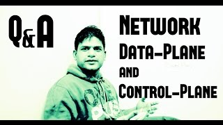 Q&A - Network Data-Plane and Control-Plane