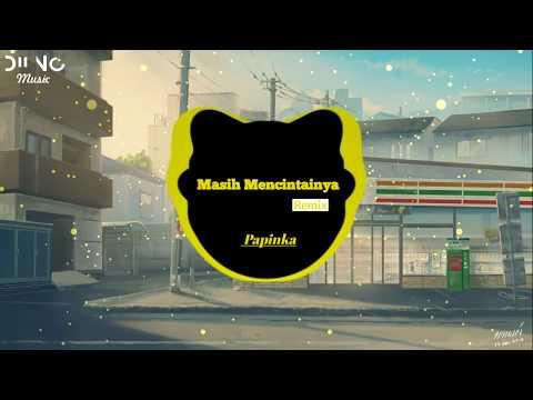 Masih Mencintainya Remix - Papinka | Nhạc Hot Tik Tok Trung Quốc