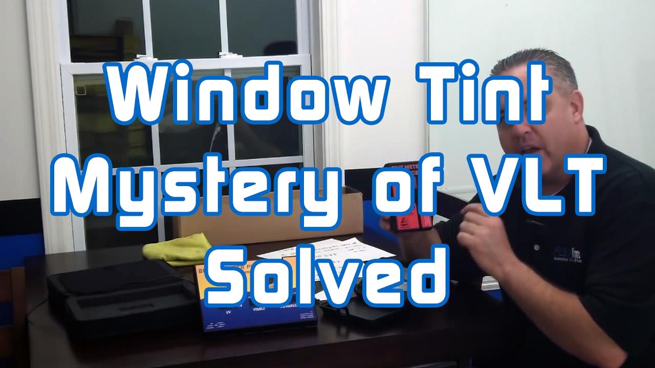Window Tint Mystery of VLT Solved!