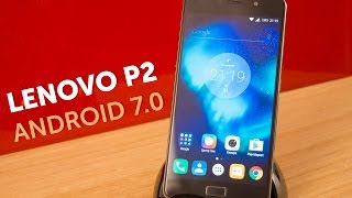 Android 7.0 для Lenovo P2 (Android 7 Nougat Lenovo P2 Update)
