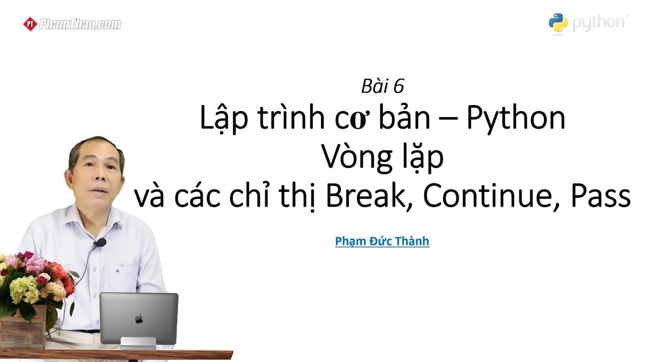 Lập trình Python cơ bản 6: Vòng lặp và các chỉ thị Break, Continue ...