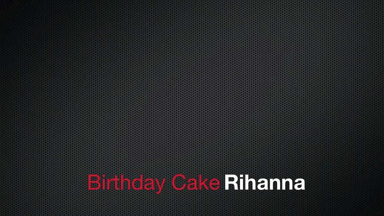 Rihanna Feat Chris Brown Birthday Cake Lyrics