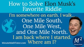 How to Solve Elon Musk's Favorite Riddle | 1 Mile South, 1 Mile West, 1 Mile North | Minute Math
