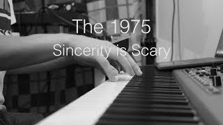 The 1975 - Sincerity Is Scary (Piano Cover)