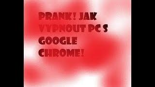 NÁVOD jak vypnout kamarádovi PC pomocí Google Chrome/Prohlížeče