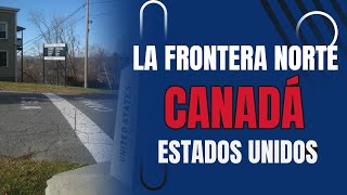 LO QUE NO SABÍAS DE LA FRONTERA NORTE CANADÁ - USA