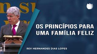 Os Princípios Para Uma Família Feliz I Pr. Hernandes Dias Lopes