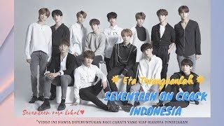 SEVENTEEN ON CRACK INDONESIA Eta Terangkanlah