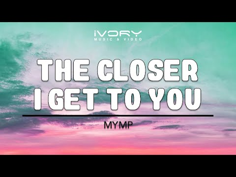 MYMP | The Closer I Get To You | Official Lyric Video