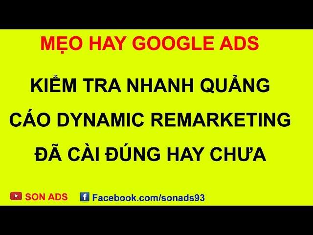 [SON ADS] Mẹo Kiểm Tra Nhanh Quảng Cáo Tiếp Thị Lại Động Cài Đúng Hay Chưa – Mẹo Hay Google Ads