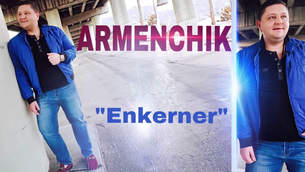 ARMENCHIK //PREMIERE 'ENKERNER' New Single/ 2016