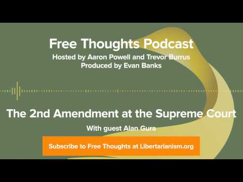 Ep. 69: The 2nd Amendment at the Supreme Court (with Alan Gura)