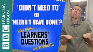 'Didn't need' and 'needn't' - Learners' Questions