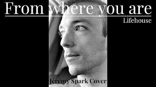 Cover : From Where You Are - Lifehouse / Jérémy Spark Cover