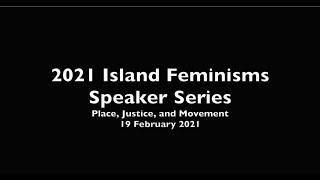 2021 Island Feminisms Speaker Series - Presentations 19 February 2021