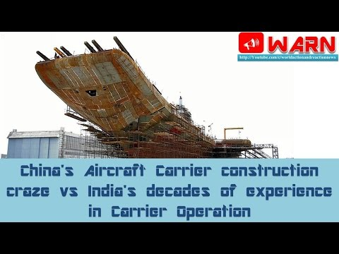China's Aircraft Carrier construction craze vs India's decades of experience in Carrier Operation