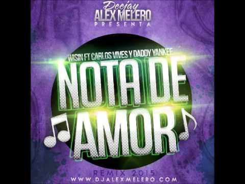 Wisin Ft. Carlos Vives y Daddy Yankee - Nota De Amor (Alex Melero Remix 2015)