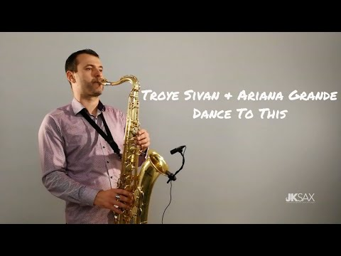 Troye Sivan - Dance To This ft. Ariana Grande [JK Sax Cover]