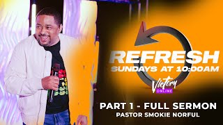 Pastor Smokie Norful | REFRESH (Part 1) - Full Sermon