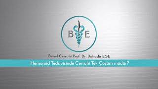 Hemoroid tedavisinde cerrahi tek çözüm müdür? / Prof. Dr. Bahadır Ege