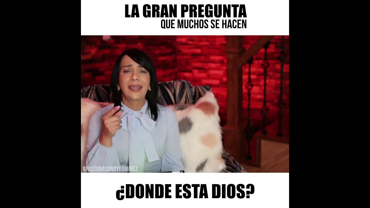 LA GRAN PREGUNTA QUE MUCHOS SE HACEN ¿DONDE ESTA DIOS? Pastora Sondy Ramirez